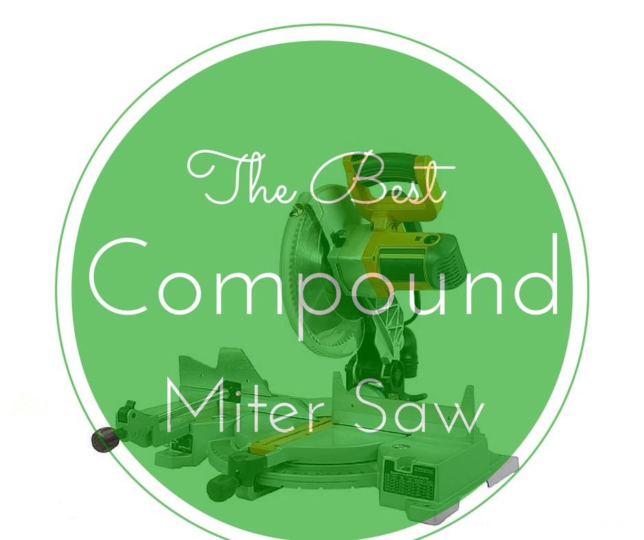Compound Miter Saw Reviews - Things You Should Know